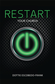 ReStart Your Church - eBook  -     By: Dottie Escobedo-Frank