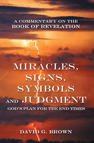 Miracles, Signs, Symbols and Judgment God's Plan for the End Times: A Commentary on the Book of Revelation - eBook  -     By: David Brown