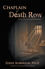 Chaplain of Death Row: The Life of Reverend Marshall Edward Roberson - eBook  -     By: Eddie Roberson