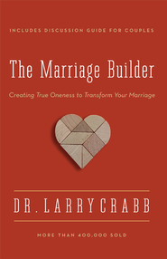 The Marriage Builder: Creating True Oneness to Transform Your Marriage / Enlarged - eBook  -     By: Dr. Larry Crabb