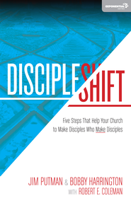 DiscipleShift: Five Steps That Help Your Church to Make Disciples Who Make Disciples - eBook  -     By: Jim Putman, Bob Harrington, Robert Coleman