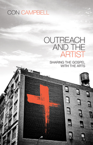 Outreach and the Artist: Sharing the Gospel with the Arts - eBook  -     By: Con Campbell