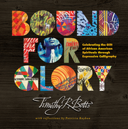 Bound for Glory: Celebrating the Gift of African American Spirituals through Expressive Calligraphy  -     By: Timothy R. Botts, Patricia Raybon