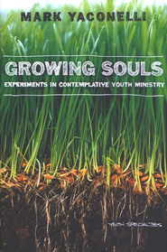 Growing Souls: Experiments in Contemplative Youth Ministry - eBook  -     By: Mark Yaconelli