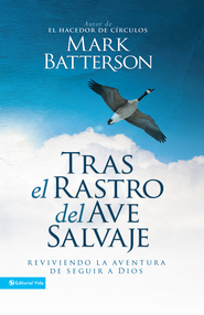 Tras el rastro del ave salvaje: Reviviendo la aventura de seguir a Dios - eBook  -     By: Mark Batterson