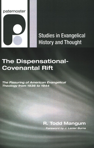 The Dispensational-Covenantal Rift: The Fissuring of American Evangelical Theology from 1936 to 1944  -     By: R. Todd Mangum