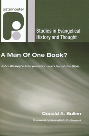 A Man Of One Book?: John Wesley's Interpretation and Use of the Bible  -              By: Donald Bullen, Kenneth Newport