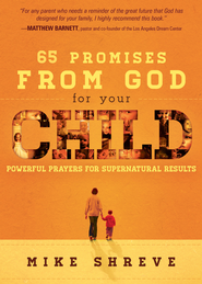 65 Promises from God for Your Child: Powerful prayers for supernatural results - eBook  -     By: Mike Shreve