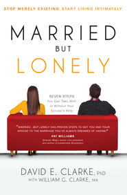 Married...But Lonely: Stop merely existing. Start living intimately. - eBook  -     By: David E. Clarke Ph.D.