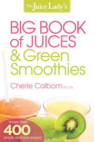 The Juice Lady's Big Book of Juices and Green Smoothies: More than 400 simple, delicious recipes! - eBook  -     By: Cherie Calbom