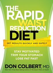 The Rapid Waist Reduction Diet: Get results quickly and safely - eBook  -     By: Don Colbert