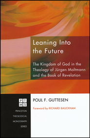 Leaning Into the Future: The Kingdom of God in the Theology of Jurgen Moltmann and the Book of Revelation #117  -     By: Poul Guttesen, Richard Bauckham