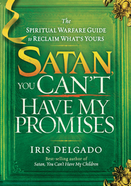 Satan, You Can't Have My Promises: The spiritual warfare guide to reclaim what's yours - eBook  -     By: Iris Delgado