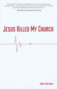 Jesus Killed My Church - eBook  -     By: Randy Bohlender