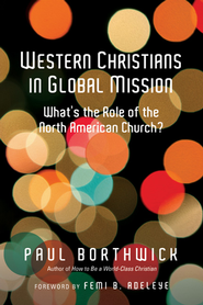 Western Christians in Global Mission: What's the Role of the North American Church? - eBook  -     By: Paul Borthwick