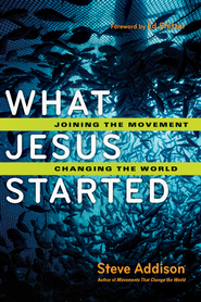 What Jesus Started: Joining the Movement, Changing the World - eBook  -     By: Steve Addison