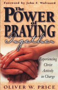 The Power of Praying Together: Experiencing Christ Actively in Charge   -     By: Oliver W. Price