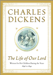 The Life of Our Lord: Written for His Children During the Years 1846 to 1849 - eBook  -     By: Charles Dickens