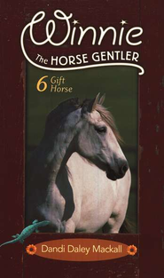 Gift Horse, Winnie the Horse Gentler #6   -     By: Dandi Daley Mackall