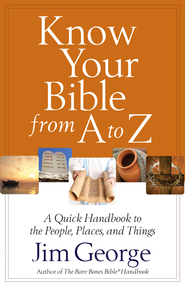 Know Your Bible from A to Z: A Quick Handbook to the People, Places, and Things - eBook  -     By: Jim George