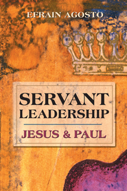 Servant Leadership: Jesus and Paul - eBook  -     By: Efrain Agosto
