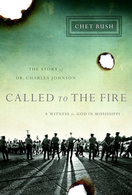 Called to the Fire: A Witness for God in Mississippi; The Story of Dr. Charles Johnson - eBook  -     By: Chet Bush
