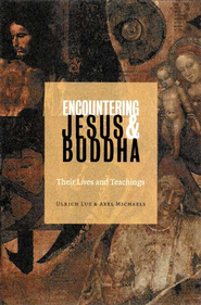Encountering Jesus & Buddha: Their Lives and Teachings    -              By: Luz Ulrich, Axel Michaels