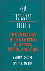 The Theology of the Letters of James, Peter and Jude   -     By: Andrew Chester, Ralph Martin