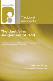 The Justifying Judgment of God: A Reassessment of the Place of Judgment in the Saving Work of Christ  -              By: Justyn Terry, Murray Rae