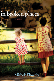 In Broken Places - eBook  -     By: Michele Phoenix