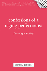Confessions of a Raging Perfectionist - eBook  -     By: Amanda Jenkins