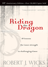 Riding the Dragon: 10 Lessons for Inner Strength in Challenging Times - eBook  -     By: Robert J. Wicks