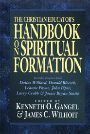 Christian Educator's Handbook on Spiritual Formation, The - eBook  -     Edited By: Kenneth O. Gangel, James C. Wilhoit     By: Kenneth O. Gangel & James C. Wilhoit, eds.