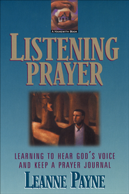 Listening Prayer: Learning to Hear God's Voice and Keep a Prayer Journal - eBook  -     By: Leanne Payne