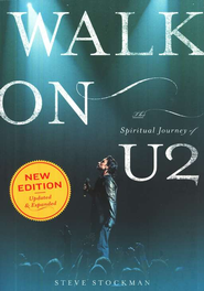 Walk On: The Spiritual Journey of U2 - Revised Edition  -     By: Steve Stockman