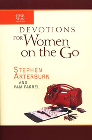 The One-Year Book of Devotions for Women on the Go   -              By: Stephen Arterburn, Pam Farrel