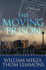 The Moving Prison: A Novel / Digital original - eBook  -     By: William Mirza & Thom Lemmons