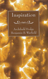 Inspiration   -     By: Archibald A. Hodge, Benjamin Warfield, Roger R. Nicole