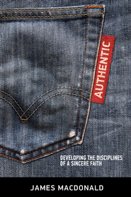 Authentic: Developing the Disciplines of a Sincere Faith / New edition - eBook  -     By: James MacDonald