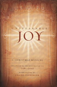 Unspeakable Joy: A Christmas Musical  -