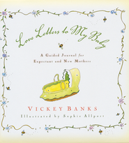 Love Letters To My Baby: A Guided Journal for Expectant and New Mothers  -     By: Vickey Banks