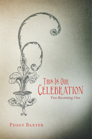 This Is Our Celebration: Two Becoming One - eBook  -     By: Peggy Baxter
