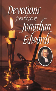 Devotions from the Pen of Jonathan Edwards    -     By: Jonathan Edwards