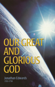 Our Great and Glorious God   -              By: Jonathan Edwards