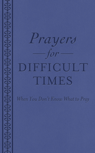 Prayers for Difficult Times: When You Don't Know What to Pray - eBook  -