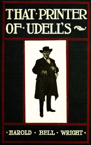 That Printer of Udell's - eBook  -     By: Harold Bell Wright     Illustrated By: John Clitheroe Gilbert