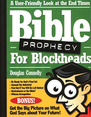 Bible Prophecy for Blockheads: A User-Friendly Look at the End Times  -     By: Douglas Connelly