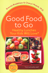 Good Food to Go: Healthy Lunches You Kids Will Love* *and actually eat!  -     By: Brenda Bradshaw, Cheryl Mutch M.D.