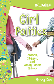 Girl Politics: Friends, Cliques, and Really Mean Chicks - eBook  -     By: Nancy Rue