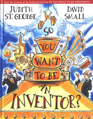 So You Want To Be An Inventor?  -     By: Judith St. George     Illustrated By: David Small
